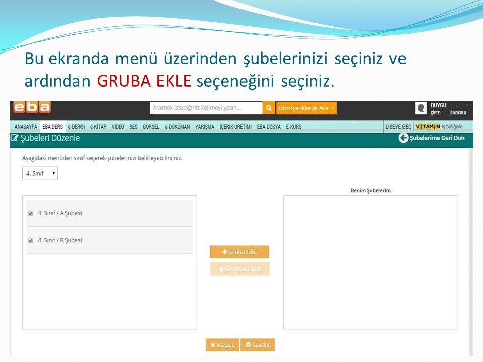Bu ekranda menü üzerinden şubelerinizi seçiniz ve ardından GRUBA EKLE seçeneğini seçiniz.