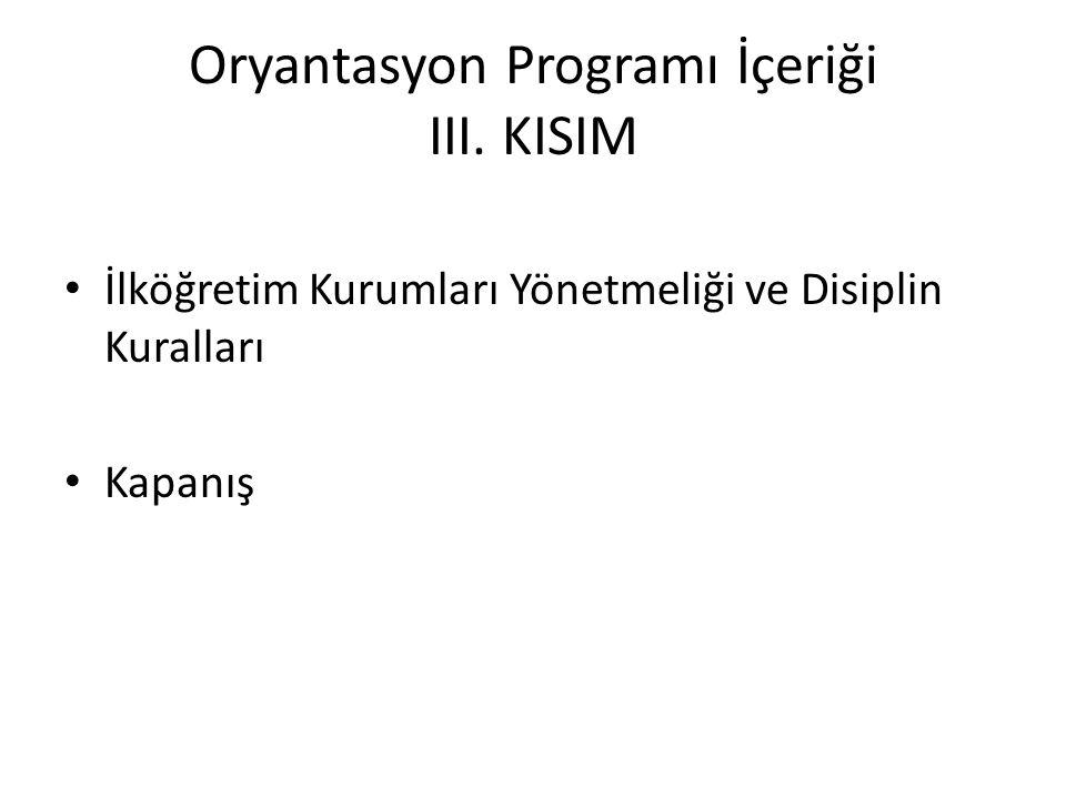 Oryantasyon Programı İçeriği III. KISIM İlköğretim Kurumları Yönetmeliği ve Disiplin Kuralları Kapanış