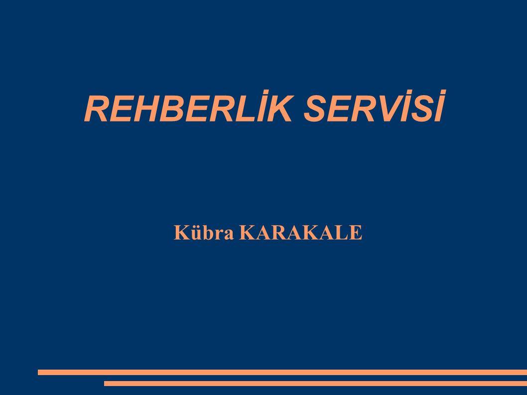 REHBERLİK SERVİSİ Kübra KARAKALE