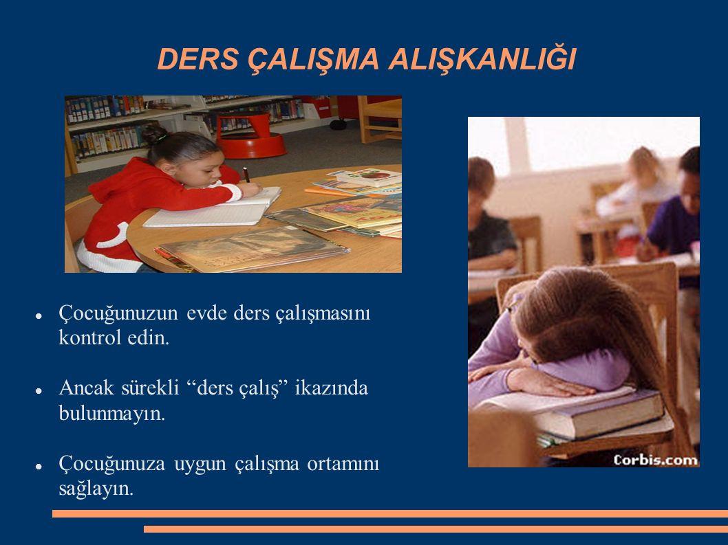 DERS ÇALIŞMA ALIŞKANLIĞI Çocuğunuzun evde ders çalışmasını kontrol edin.