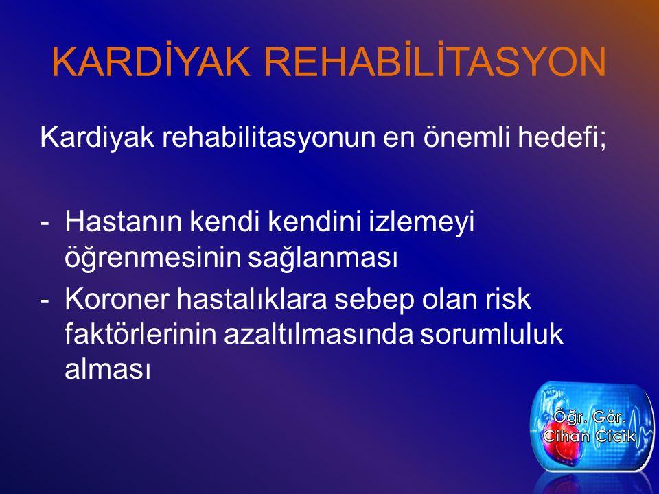 KARDİYAK REHABİLİTASYON Kardiyak rehabilitasyonun en önemli hedefi; -Hastanın kendi kendini izlemeyi öğrenmesinin sağlanması -Koroner hastalıklara sebep olan risk faktörlerinin azaltılmasında sorumluluk alması