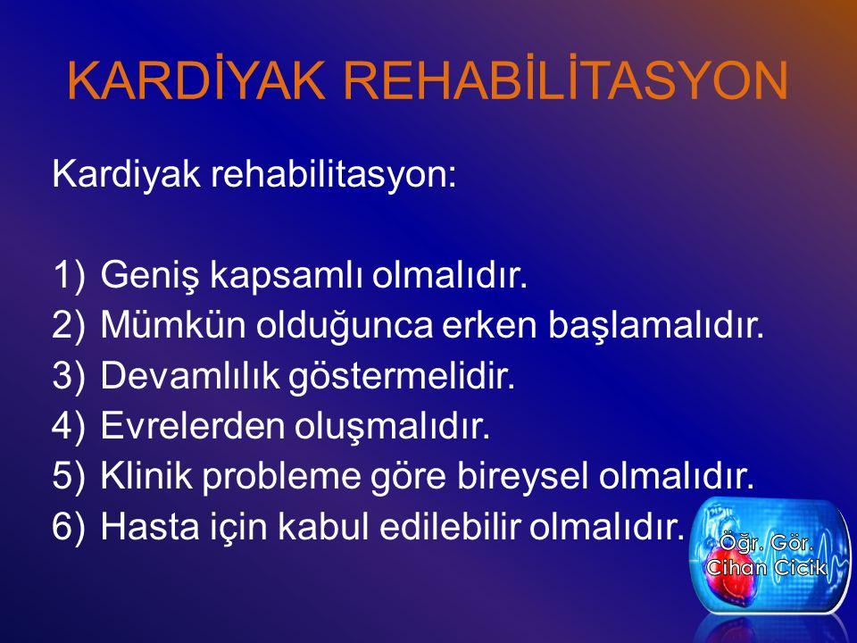 KARDİYAK REHABİLİTASYON Kardiyak rehabilitasyon: 1)Geniş kapsamlı olmalıdır.
