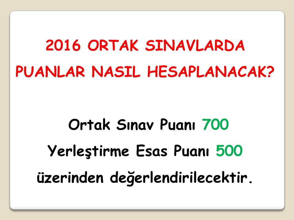 Ortak Sınav Puanı 700 Yerleştirme Esas Puanı 500 üzerinden değerlendirilecektir.