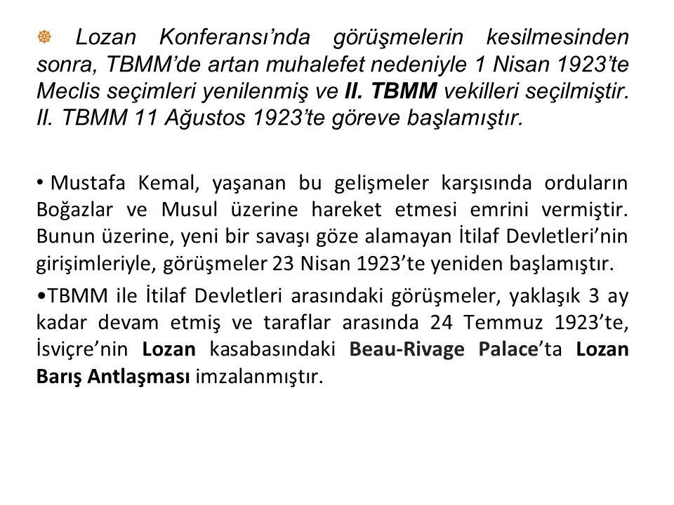 ☸ Lozan Konferansı'nda görüşmelerin kesilmesinden sonra, TBMM'de artan muhalefet nedeniyle 1 Nisan 1923'te Meclis seçimleri yenilenmiş ve II. TBMM vek