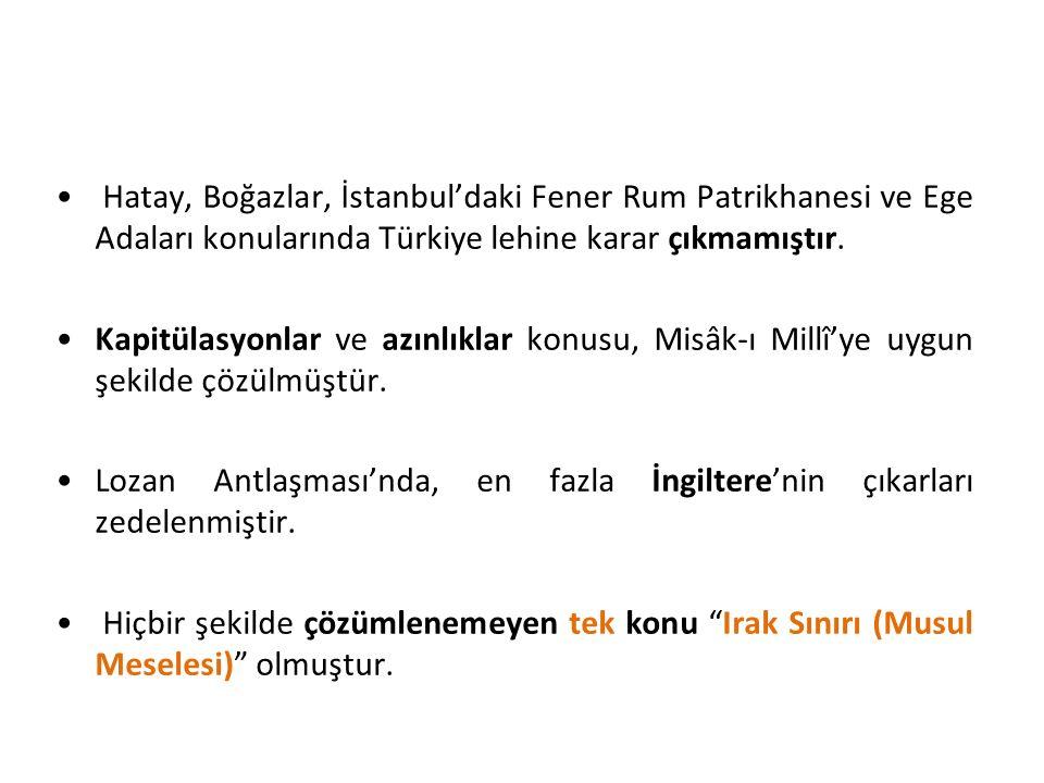 Hatay, Boğazlar, İstanbul'daki Fener Rum Patrikhanesi ve Ege Adaları konularında Türkiye lehine karar çıkmamıştır. Kapitülasyonlar ve azınlıklar konus