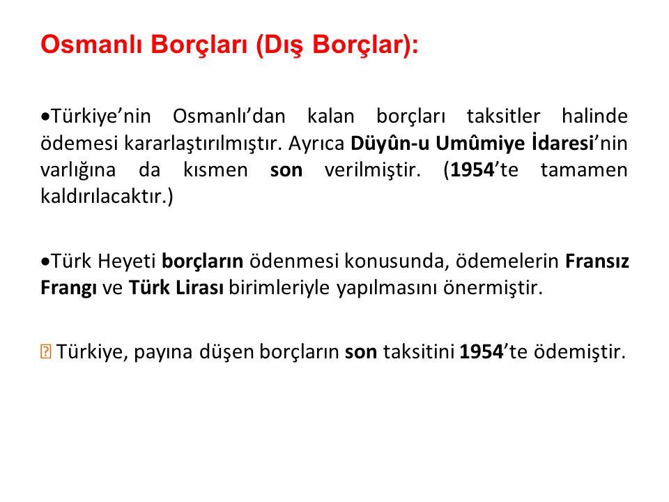 Osmanlı Borçları (Dış Borçlar):  Türkiye'nin Osmanlı'dan kalan borçları taksitler halinde ödemesi kararlaştırılmıştır. Ayrıca Düyûn-u Umûmiye İdaresi