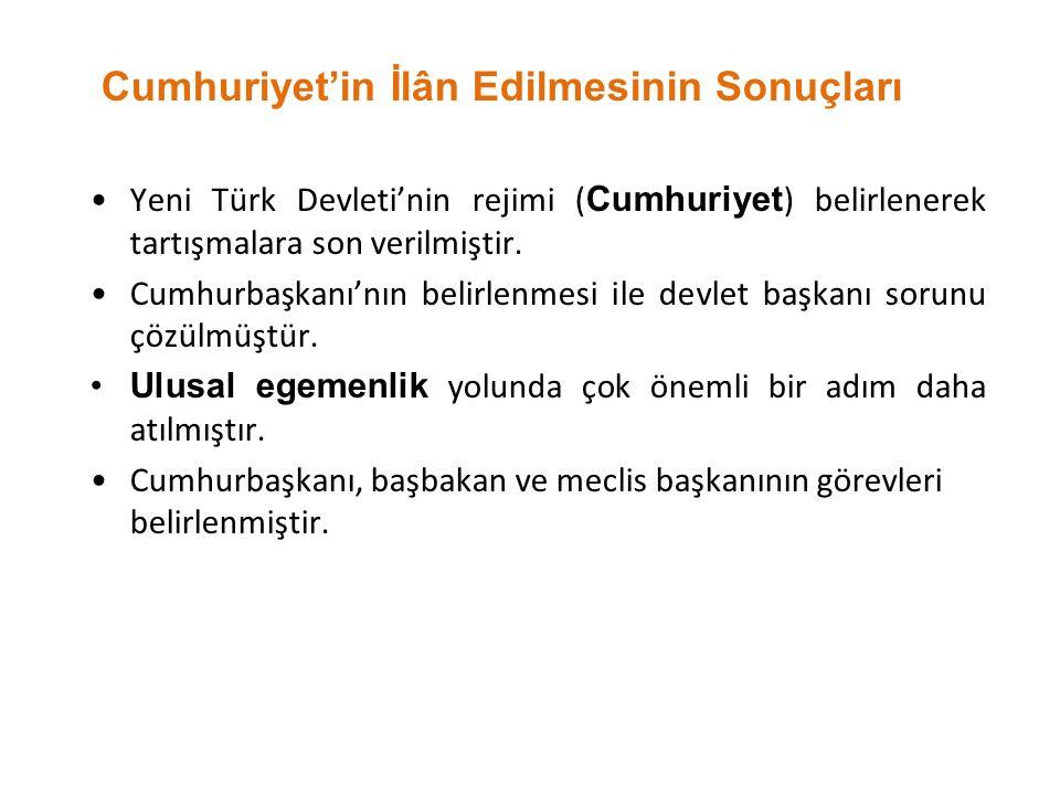 Cumhuriyet'in İlân Edilmesinin Sonuçları Yeni Türk Devleti'nin rejimi ( Cumhuriyet ) belirlenerek tartışmalara son verilmiştir. Cumhurbaşkanı'nın beli