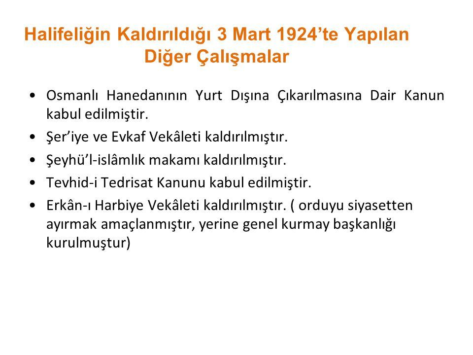Halifeliğin Kaldırıldığı 3 Mart 1924'te Yapılan Diğer Çalışmalar Osmanlı Hanedanının Yurt Dışına Çıkarılmasına Dair Kanun kabul edilmiştir. Şer'iye ve