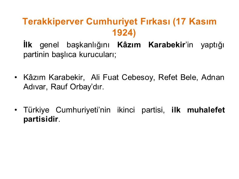 Terakkiperver Cumhuriyet Fırkası (17 Kasım 1924) İlk genel başkanlığını Kâzım Karabekir'in yaptığı partinin başlıca kurucuları; Kâzım Karabekir, Ali F