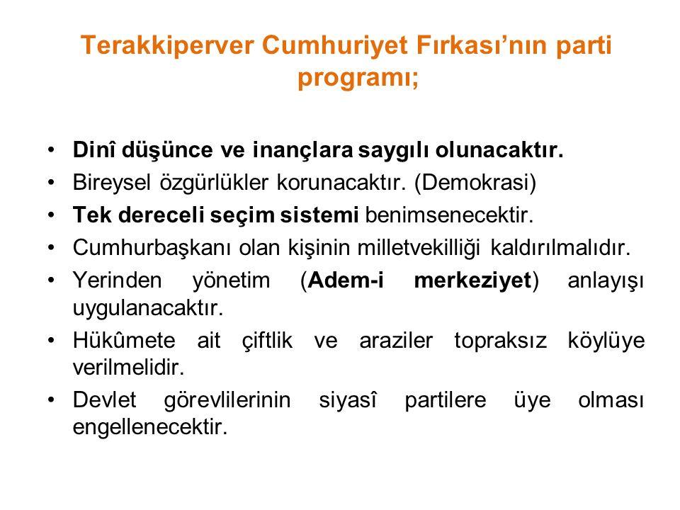 Terakkiperver Cumhuriyet Fırkası'nın parti programı; Dinî düşünce ve inançlara saygılı olunacaktır. Bireysel özgürlükler korunacaktır. (Demokrasi) Tek