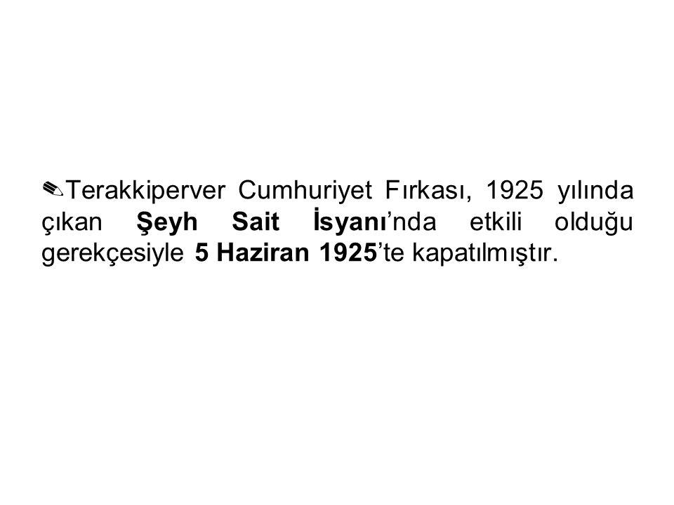 ✎ Terakkiperver Cumhuriyet Fırkası, 1925 yılında çıkan Şeyh Sait İsyanı'nda etkili olduğu gerekçesiyle 5 Haziran 1925'te kapatılmıştır.