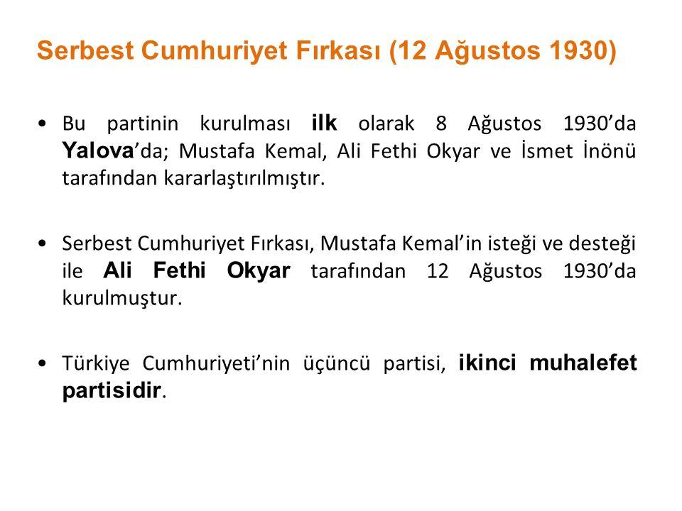 Serbest Cumhuriyet Fırkası (12 Ağustos 1930) Bu partinin kurulması ilk olarak 8 Ağustos 1930'da Yalova 'da; Mustafa Kemal, Ali Fethi Okyar ve İsmet İn