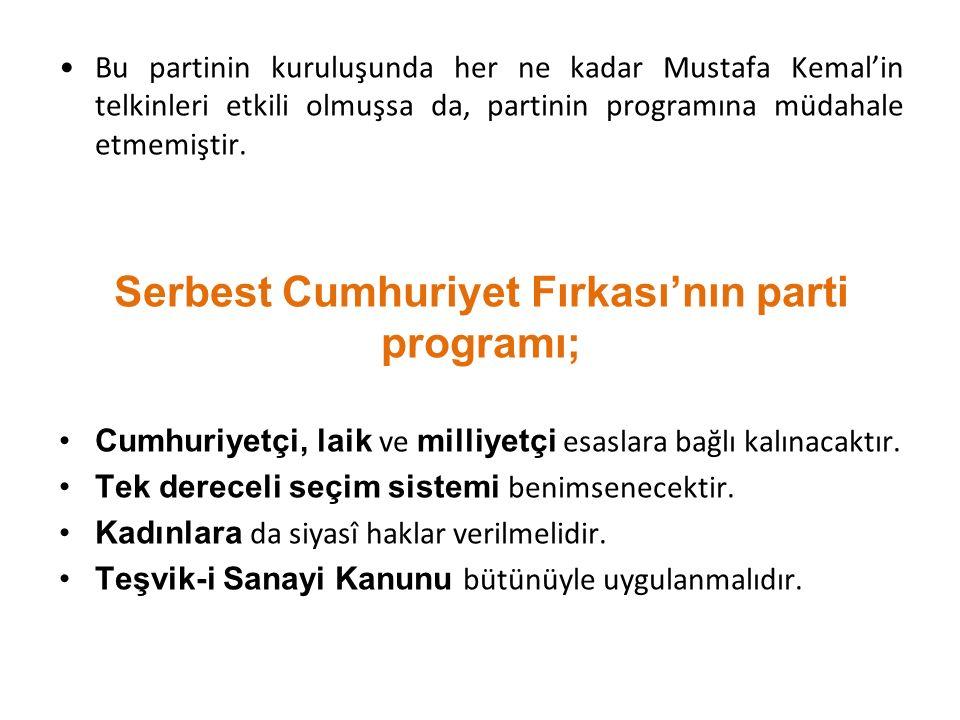 Bu partinin kuruluşunda her ne kadar Mustafa Kemal'in telkinleri etkili olmuşsa da, partinin programına müdahale etmemiştir. Serbest Cumhuriyet Fırkas