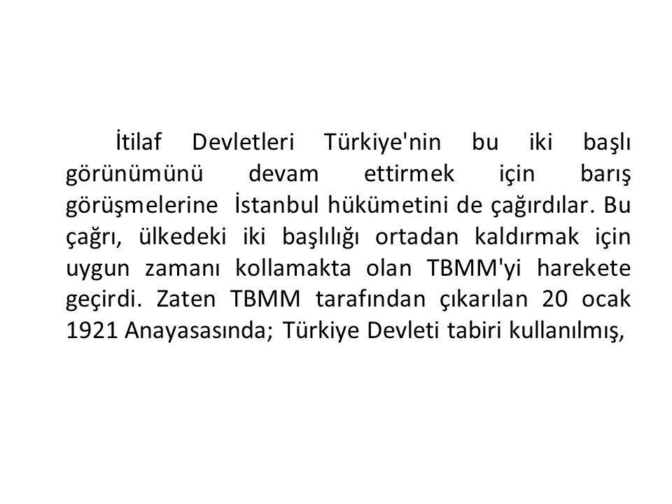 İtilaf Devletleri Türkiye'nin bu iki başlı görünümünü devam ettirmek için barış görüşmelerine İstanbul hükümetini de çağırdılar. Bu çağrı, ülkedeki ik