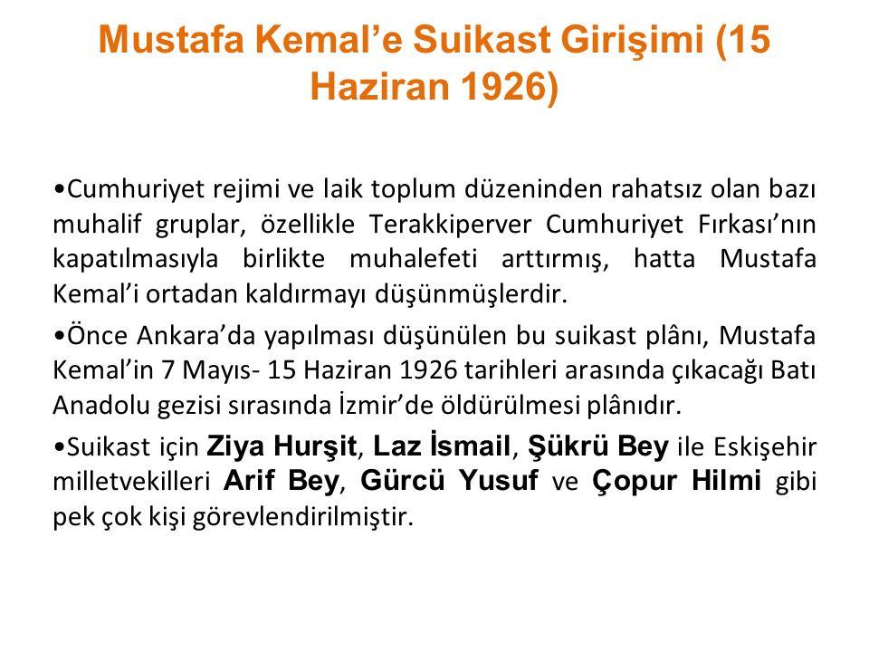 Mustafa Kemal'e Suikast Girişimi (15 Haziran 1926) Cumhuriyet rejimi ve laik toplum düzeninden rahatsız olan bazı muhalif gruplar, özellikle Terakkipe