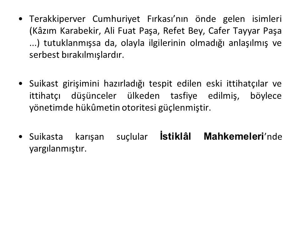 Terakkiperver Cumhuriyet Fırkası'nın önde gelen isimleri (Kâzım Karabekir, Ali Fuat Paşa, Refet Bey, Cafer Tayyar Paşa...) tutuklanmışsa da, olayla il