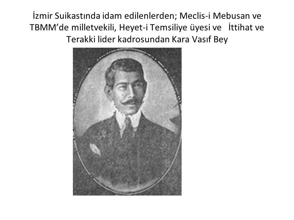 İzmir Suikastında idam edilenlerden; Meclis-i Mebusan ve TBMM'de milletvekili, Heyet-i Temsiliye üyesi ve İttihat ve Terakki lider kadrosundan Kara Va