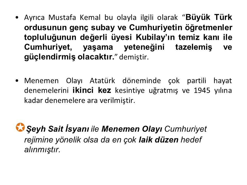 """Ayrıca Mustafa Kemal bu olayla ilgili olarak """" Büyük Türk ordusunun genç subay ve Cumhuriyetin öğretmenler topluluğunun değerli üyesi Kubilay'ın temiz"""