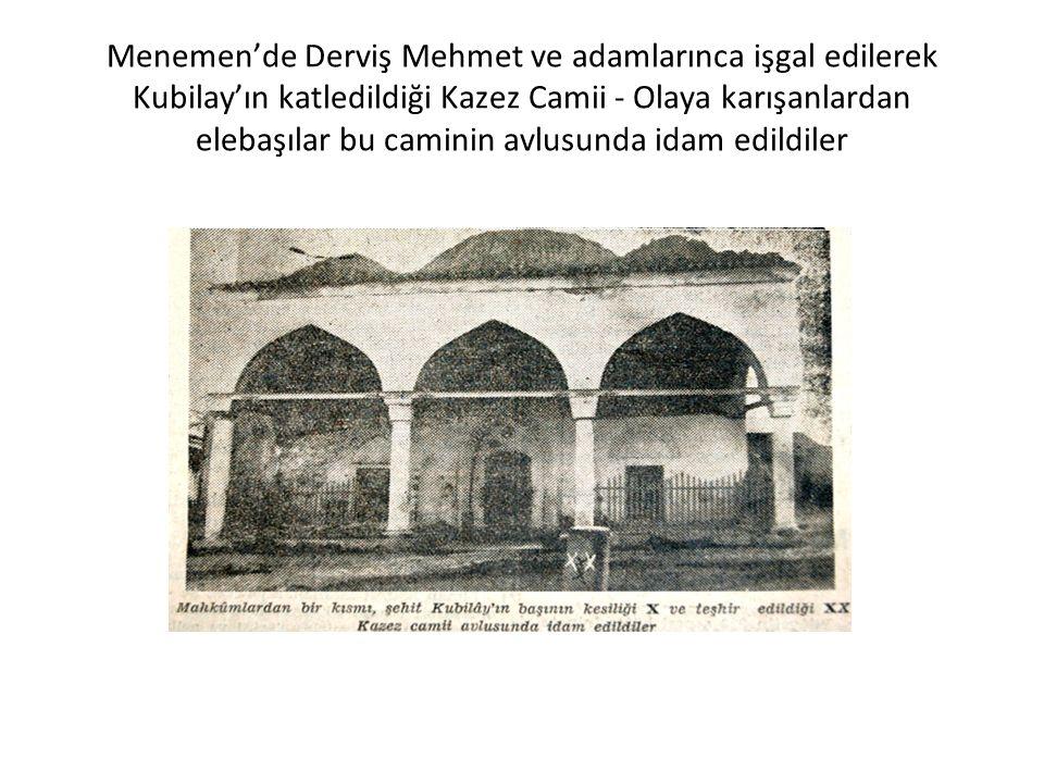 Menemen'de Derviş Mehmet ve adamlarınca işgal edilerek Kubilay'ın katledildiği Kazez Camii - Olaya karışanlardan elebaşılar bu caminin avlusunda idam