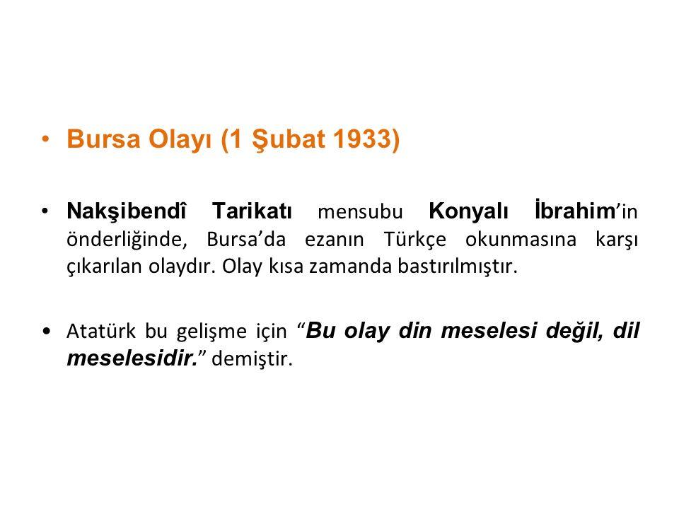 Bursa Olayı (1 Şubat 1933) Nakşibendî Tarikatı mensubu Konyalı İbrahim 'in önderliğinde, Bursa'da ezanın Türkçe okunmasına karşı çıkarılan olaydır. Ol