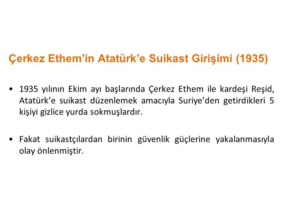 Çerkez Ethem'in Atatürk'e Suikast Girişimi (1935) 1935 yılının Ekim ayı başlarında Çerkez Ethem ile kardeşi Reşid, Atatürk'e suikast düzenlemek amacıy