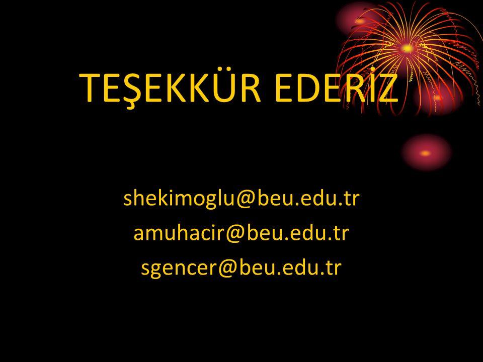 TEŞEKKÜR EDERİZ shekimoglu@beu.edu.tr amuhacir@beu.edu.tr sgencer@beu.edu.tr