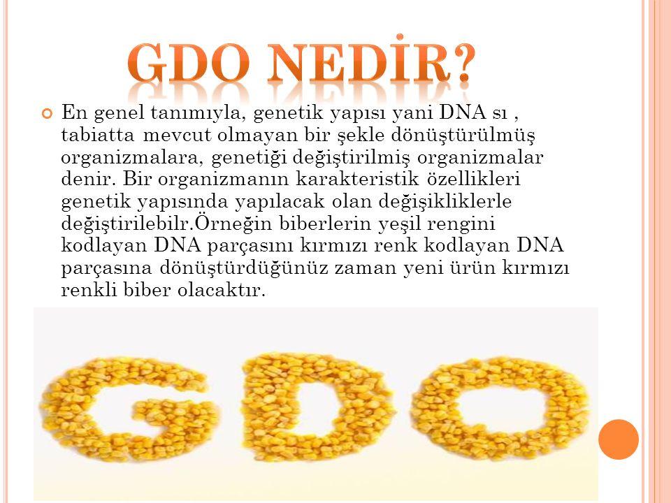 En genel tanımıyla, genetik yapısı yani DNA sı, tabiatta mevcut olmayan bir şekle dönüştürülmüş organizmalara, genetiği değiştirilmiş organizmalar den