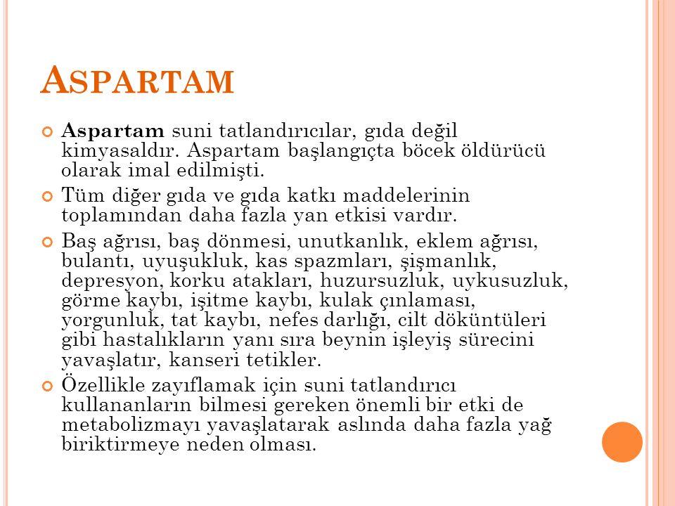 A SPARTAM Aspartam suni tatlandırıcılar, gıda değil kimyasaldır. Aspartam başlangıçta böcek öldürücü olarak imal edilmişti. Tüm diğer gıda ve gıda kat