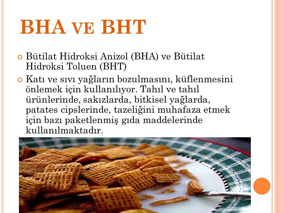 BHA VE BHT Bütilat Hidroksi Anizol (BHA) ve Bütilat Hidroksi Toluen (BHT) Katı ve sıvı yağların bozulmasını, küflenmesini önlemek için kullanılıyor. T