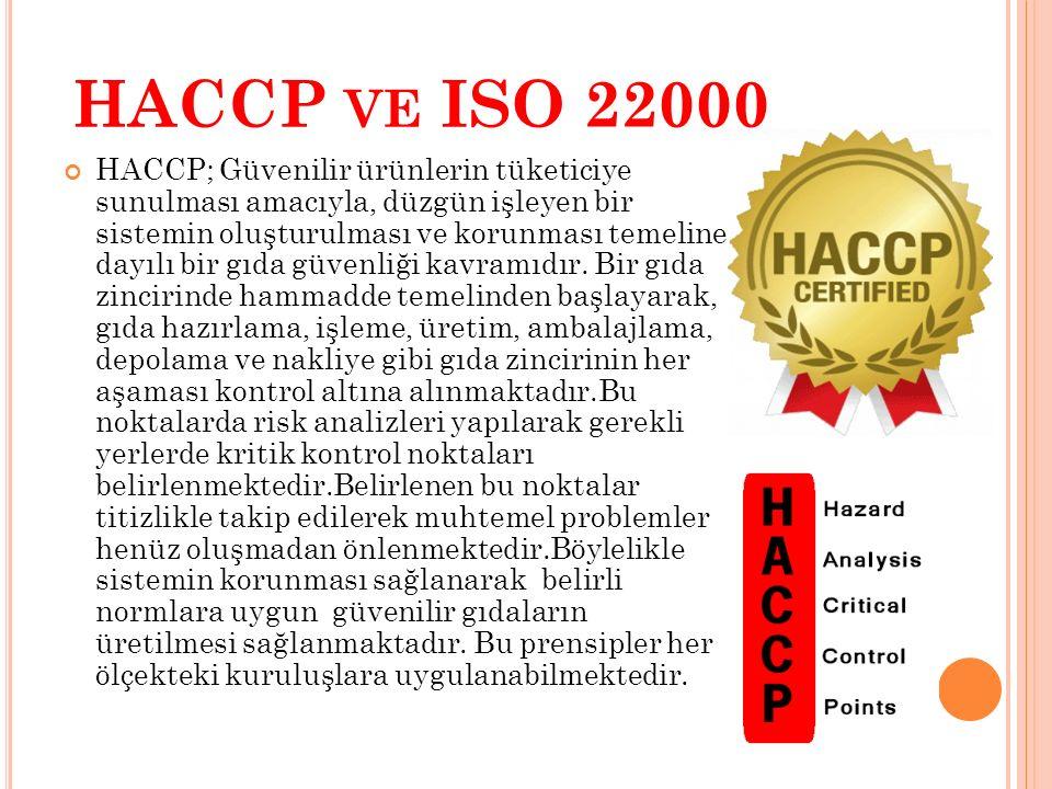 HACCP VE ISO 22000 HACCP; Güvenilir ürünlerin tüketiciye sunulması amacıyla, düzgün işleyen bir sistemin oluşturulması ve korunması temeline dayılı bi