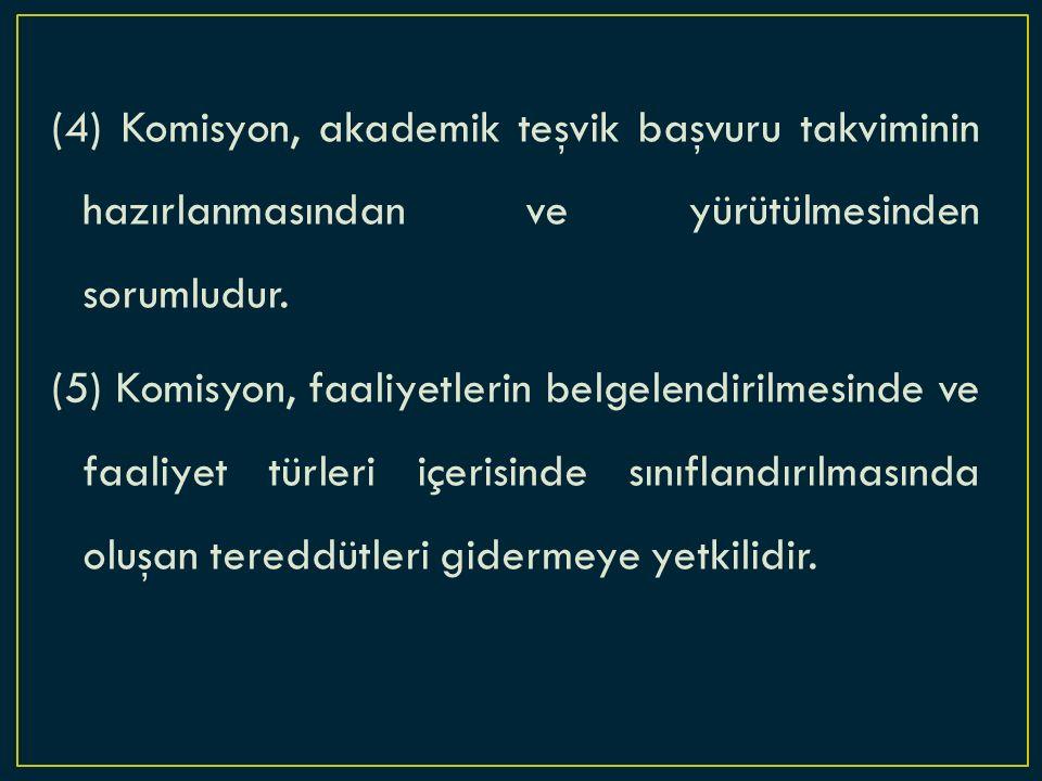 (4) Komisyon, akademik teşvik başvuru takviminin hazırlanmasından ve yürütülmesinden sorumludur.