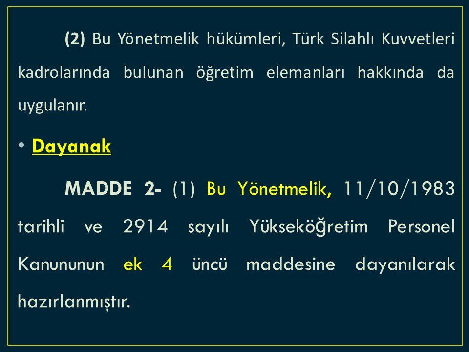 (2) Bu Yönetmelik hükümleri, Türk Silahlı Kuvvetleri kadrolarında bulunan öğretim elemanları hakkında da uygulanır.