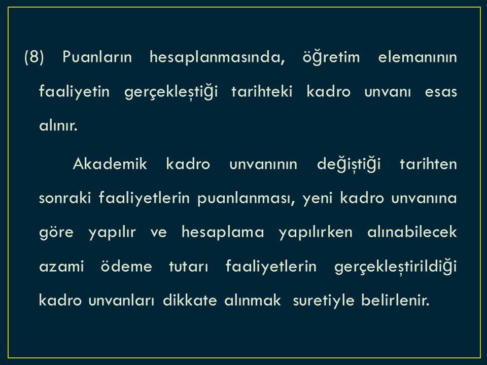 (8) Puanların hesaplanmasında, ö ğ retim elemanının faaliyetin gerçekleşti ğ i tarihteki kadro unvanı esas alınır.