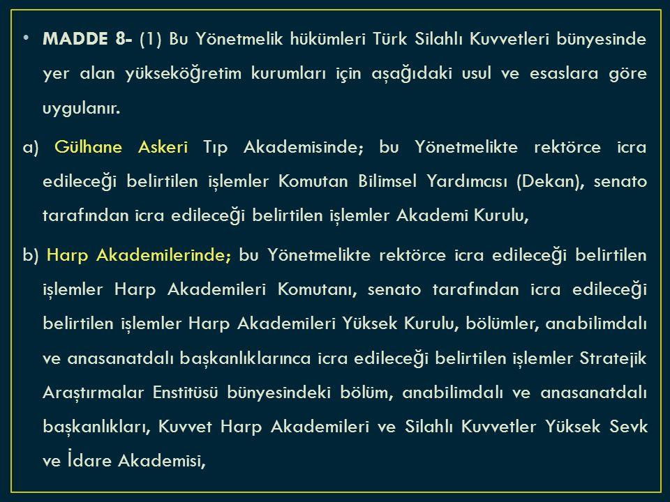 MADDE 8- (1) Bu Yönetmelik hükümleri Türk Silahlı Kuvvetleri bünyesinde yer alan yüksekö ğ retim kurumları için aşa ğ ıdaki usul ve esaslara göre uygulanır.