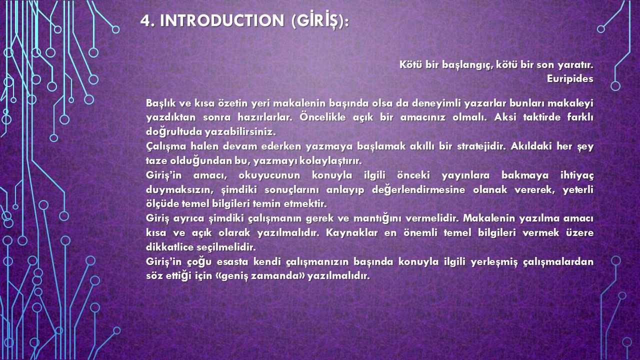 4. INTRODUCTION (G İ R İ Ş): Kötü bir başlangıç, kötü bir son yaratır. Euripides Başlık ve kısa özetin yeri makalenin başında olsa da deneyimli yazarl