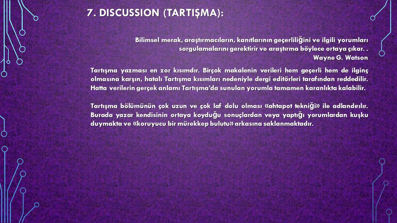 7. DISCUSSION (TARTIŞMA): Bilimsel merak, araştırmacıların, kanıtlarının geçerlili ğ ini ve ilgili yorumları sorgulamalarını gerektirir ve araştırma b