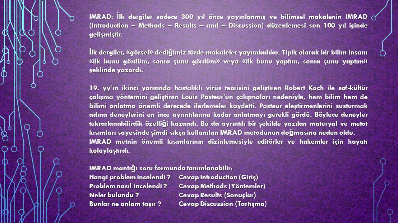 IMRAD: İ lk dergiler sadece 300 yıl önce yayınlanmış ve bilimsel makalenin IMRAD (Introduction – Methods – Results – and – Discussion) düzenlemesi son 100 yıl içinde gelişmiştir.