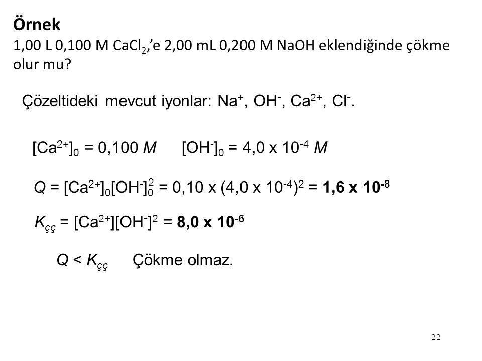 22 Örnek 1,00 L 0,100 M CaCl 2,'e 2,00 mL 0,200 M NaOH eklendiğinde çökme olur mu.