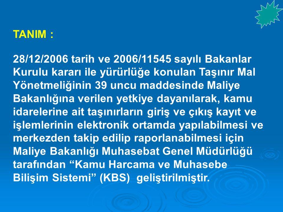 TANIM : 28/12/2006 tarih ve 2006/11545 sayılı Bakanlar Kurulu kararı ile yürürlüğe konulan Taşınır Mal Yönetmeliğinin 39 uncu maddesinde Maliye Bakanl