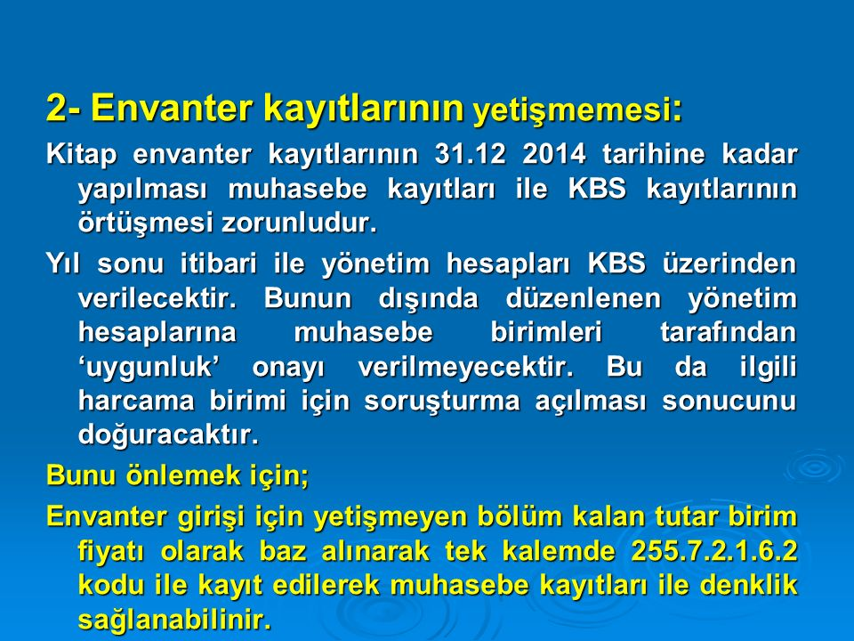 2- Envanter kayıtlarının yetişmemesi : Kitap envanter kayıtlarının 31.12 2014 tarihine kadar yapılması muhasebe kayıtları ile KBS kayıtlarının örtüşme
