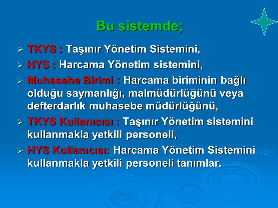 Bu sistemde;  TKYS : Taşınır Yönetim Sistemini,  HYS : Harcama Yönetim sistemini,  Muhasebe Birimi : Harcama biriminin bağlı olduğu saymanlığı, mal