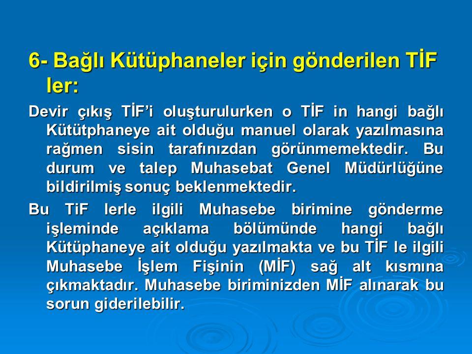 6- Bağlı Kütüphaneler için gönderilen TİF ler: Devir çıkış TİF'i oluşturulurken o TİF in hangi bağlı Kütütphaneye ait olduğu manuel olarak yazılmasına