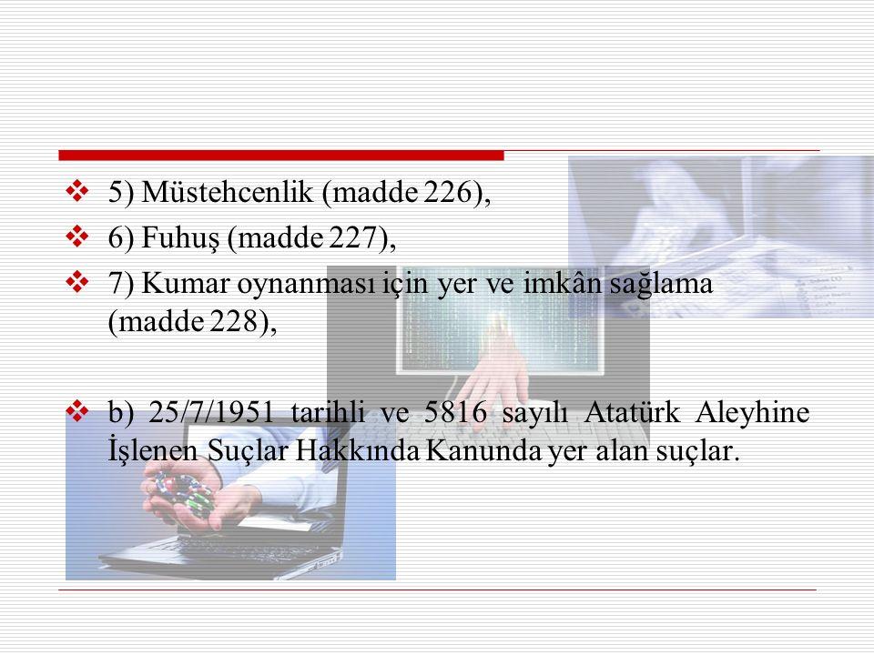  5) Müstehcenlik (madde 226),  6) Fuhuş (madde 227),  7) Kumar oynanması için yer ve imkân sağlama (madde 228),  b) 25/7/1951 tarihli ve 5816 sayılı Atatürk Aleyhine İşlenen Suçlar Hakkında Kanunda yer alan suçlar.