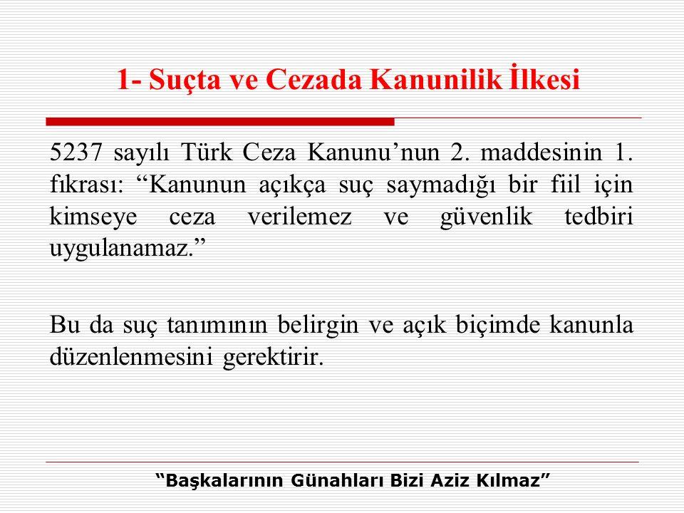 1- Suçta ve Cezada Kanunilik İlkesi 5237 sayılı Türk Ceza Kanunu'nun 2.