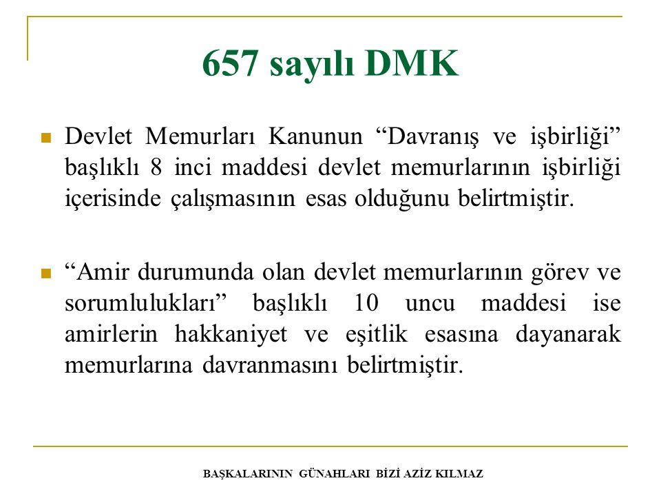 657 sayılı DMK Devlet Memurları Kanunun Davranış ve işbirliği başlıklı 8 inci maddesi devlet memurlarının işbirliği içerisinde çalışmasının esas olduğunu belirtmiştir.