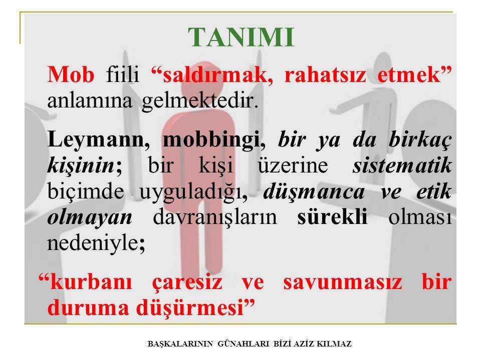 """TANIMI Mob fiili """"saldırmak, rahatsız etmek"""" anlamına gelmektedir. Leymann, mobbingi, bir ya da birkaç kişinin; bir kişi üzerine sistematik biçimde uy"""
