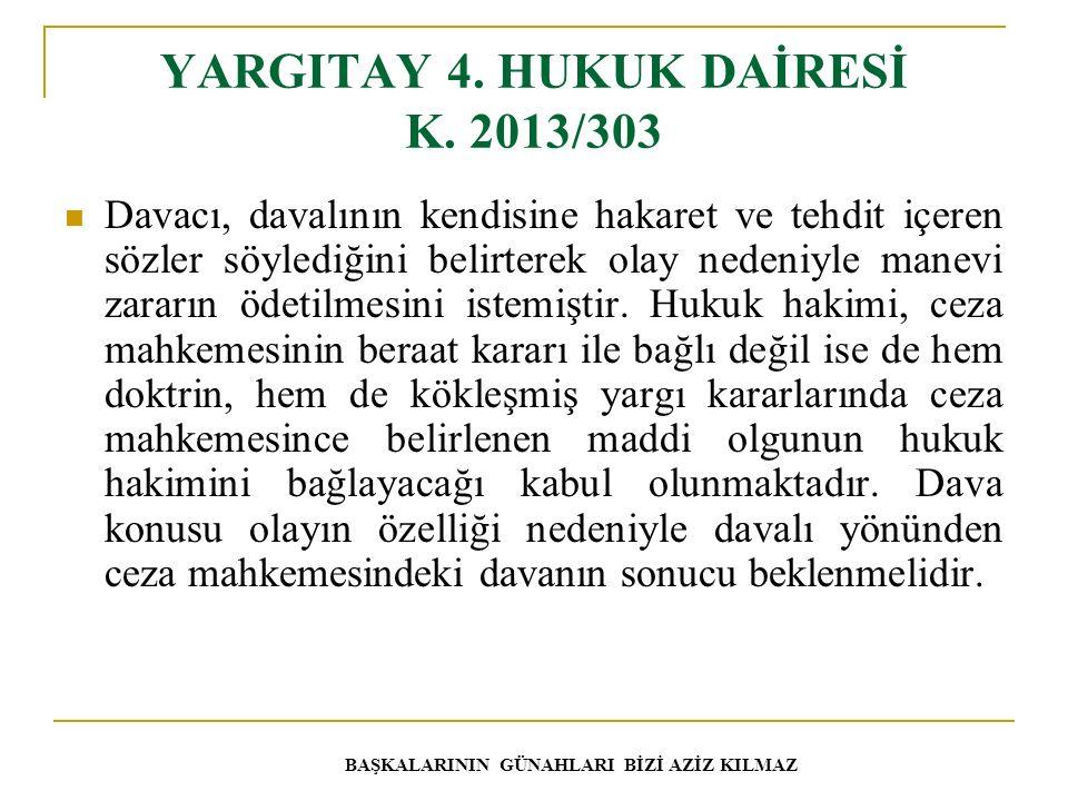 YARGITAY 4. HUKUK DAİRESİ K. 2013/303 Davacı, davalının kendisine hakaret ve tehdit içeren sözler söylediğini belirterek olay nedeniyle manevi zararın