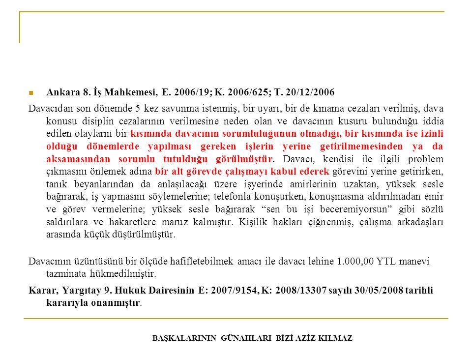 Ankara 8. İş Mahkemesi, E. 2006/19; K. 2006/625; T. 20/12/2006 Davacıdan son dönemde 5 kez savunma istenmiş, bir uyarı, bir de kınama cezaları verilmi