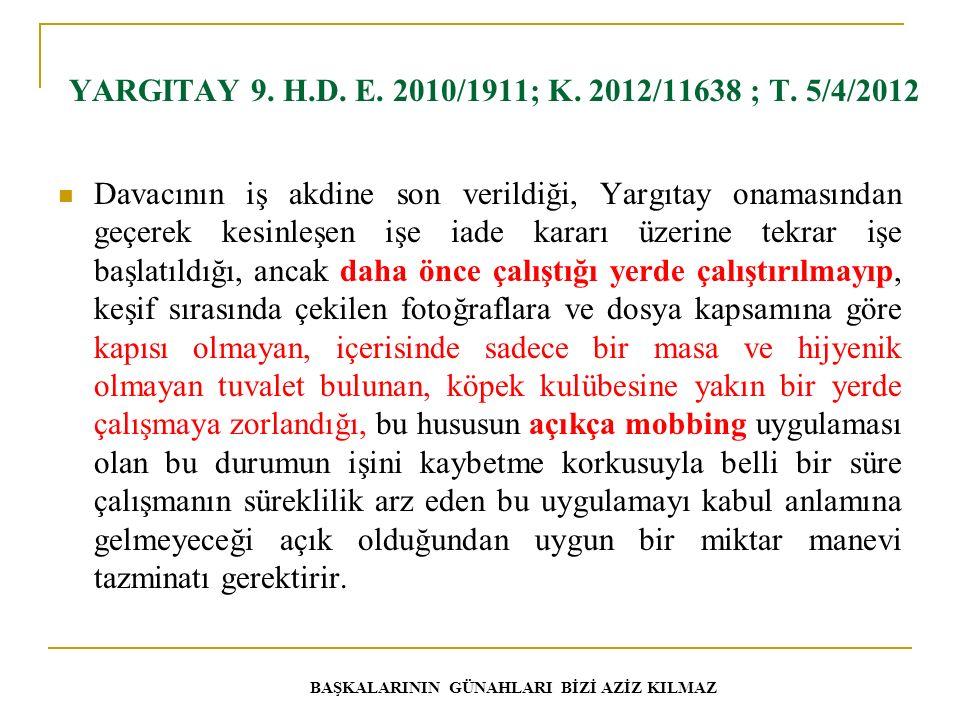 YARGITAY 9. H.D. E. 2010/1911; K. 2012/11638 ; T. 5/4/2012 Davacının iş akdine son verildiği, Yargıtay onamasından geçerek kesinleşen işe iade kararı