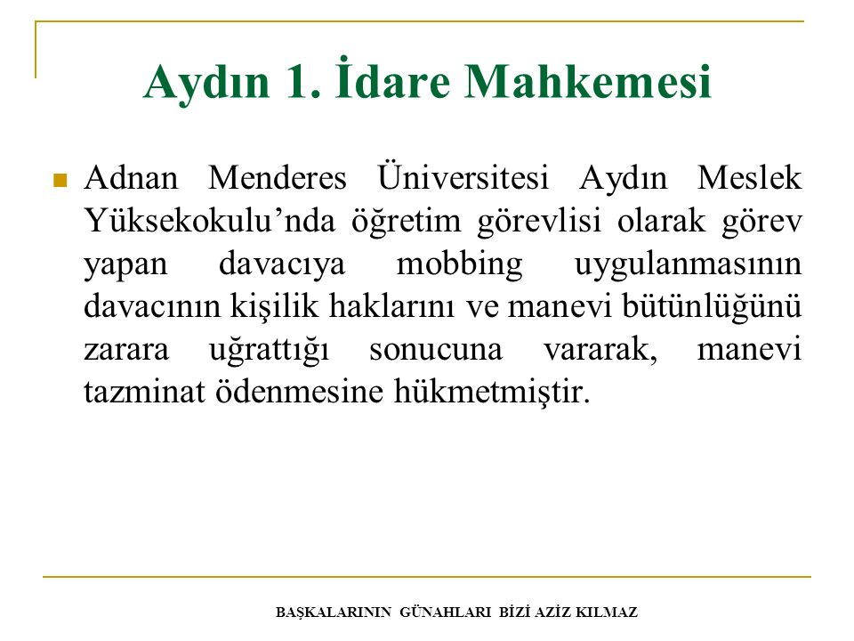 Aydın 1. İdare Mahkemesi Adnan Menderes Üniversitesi Aydın Meslek Yüksekokulu'nda öğretim görevlisi olarak görev yapan davacıya mobbing uygulanmasının